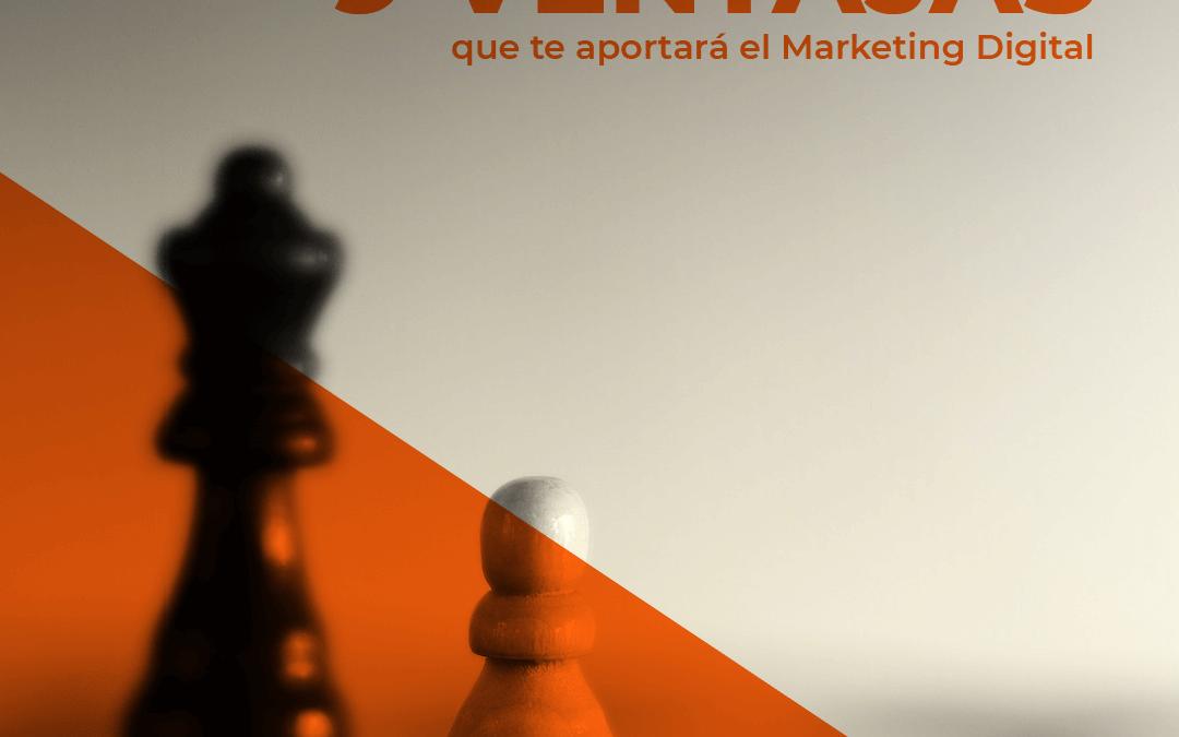 9 ventajas que te aportará el Marketing Digital