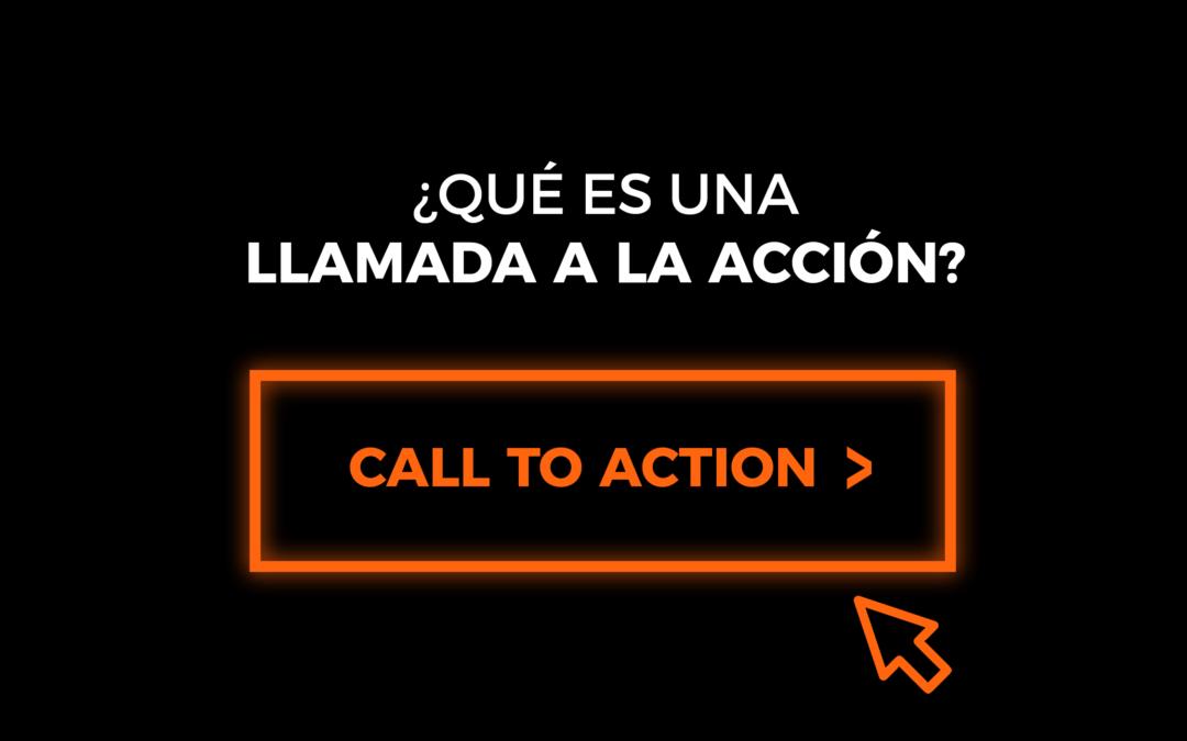 ¿Qué es una LLAMADA A LA ACCIÓN o Call To Action?