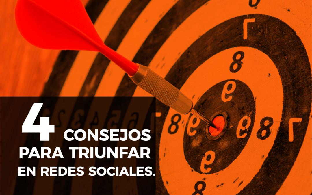 4 CONSEJOS PARA TRIUNFAR EN REDES SOCIALES.