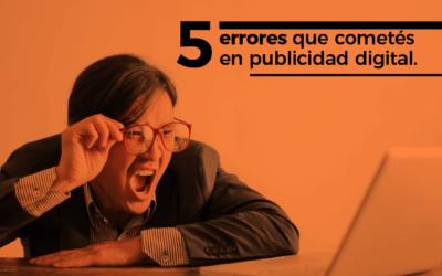 5 ERRORES QUE COMETÉS EN PUBLICIDAD DIGITAL: