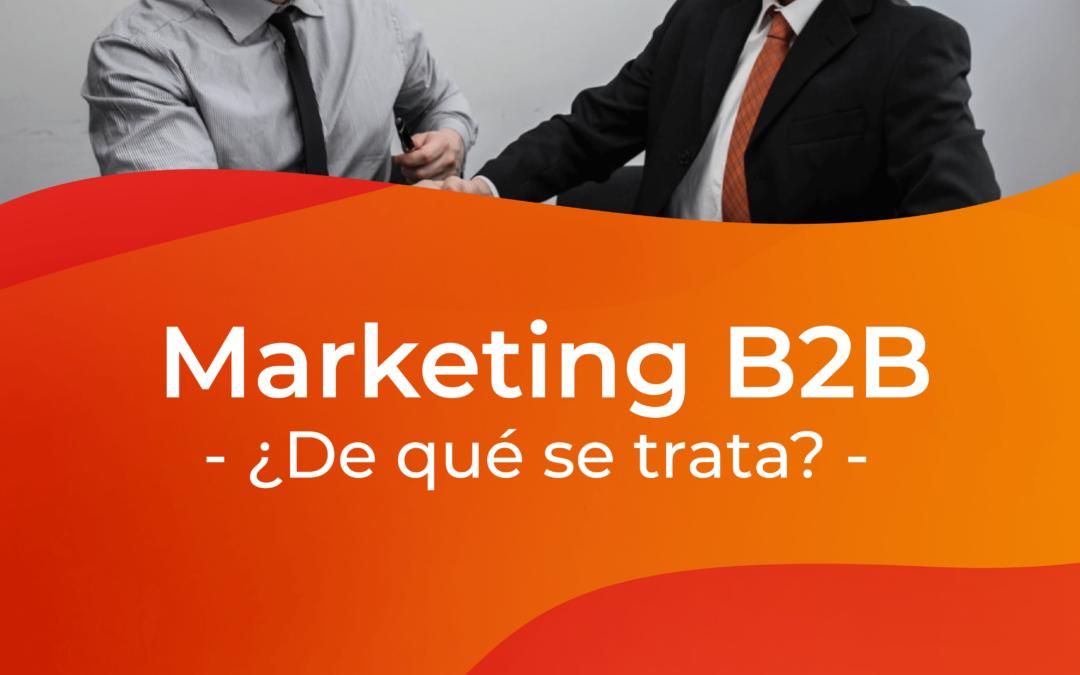 Marketing B2B, ¿de qué se trata?