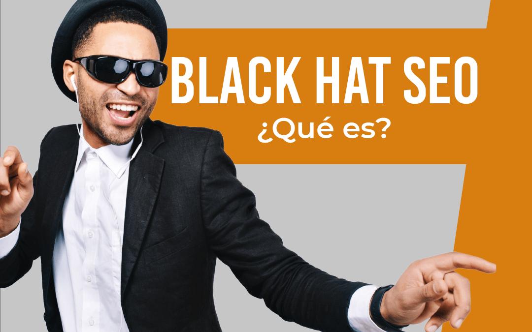 Black Hat SEO: ¿Qué es?